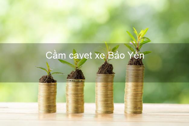 Cầm cavet xe Bảo Yên Lào Cai