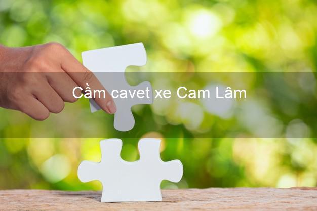 Cầm cavet xe Cam Lâm Khánh Hòa