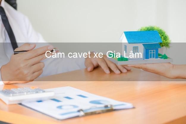 Cầm cavet xe Gia Lâm Hà Nội