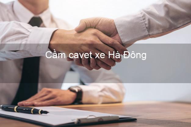Cầm cavet xe Hà Đông Hà Nội