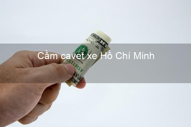 Cầm cavet xe Hồ Chí Minh
