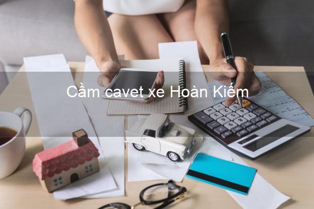 Cầm cavet xe Hoàn Kiếm Hà Nội