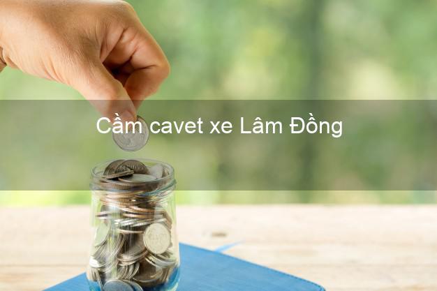 Cầm cavet xe Lâm Đồng