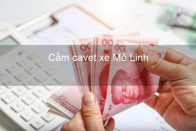 Cầm cavet xe Mê Linh Hà Nội