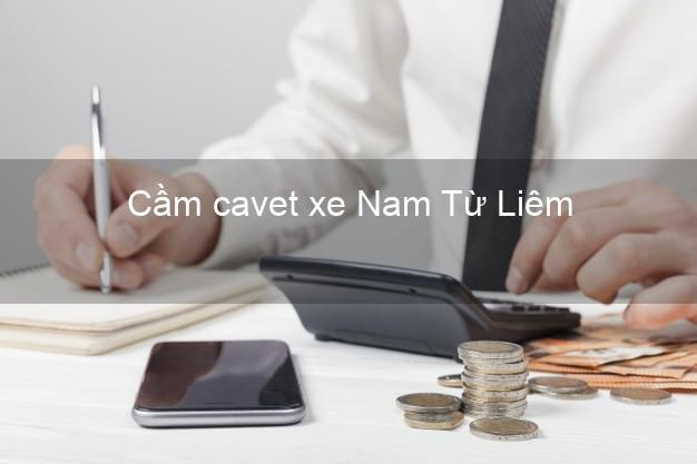 Cầm cavet xe Nam Từ Liêm Hà Nội