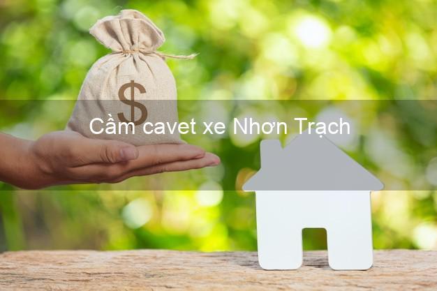 Cầm cavet xe Nhơn Trạch Đồng Nai