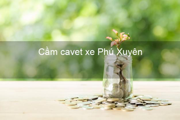 Cầm cavet xe Phú Xuyên Hà Nội