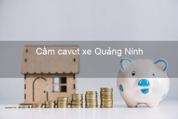 Cầm cavet xe Quảng Ninh