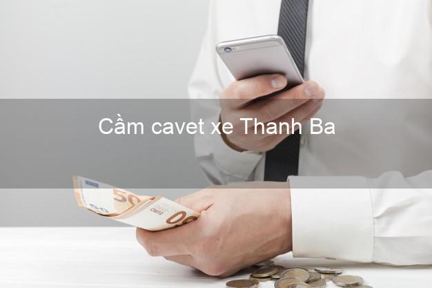Cầm cavet xe Thanh Ba Phú Thọ