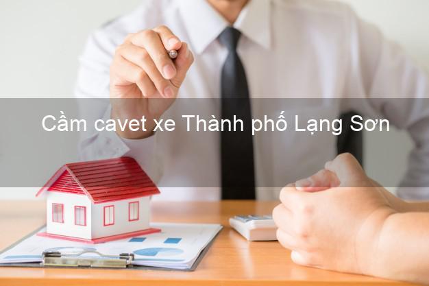 Cầm cavet xe Thành phố Lạng Sơn