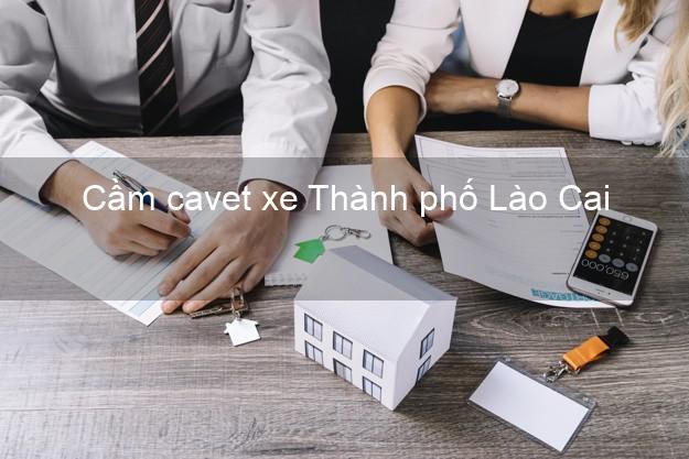 Cầm cavet xe Thành phố Lào Cai