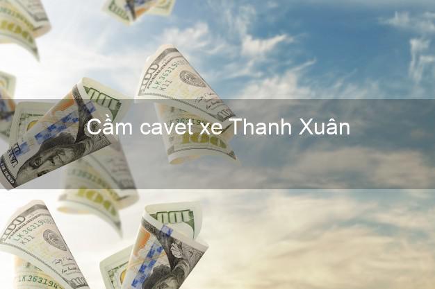 Cầm cavet xe Thanh Xuân Hà Nội