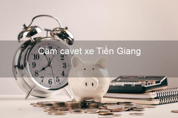 Cầm cavet xe Tiền Giang