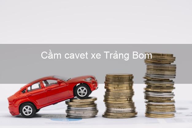 Cầm cavet xe Trảng Bom Đồng Nai
