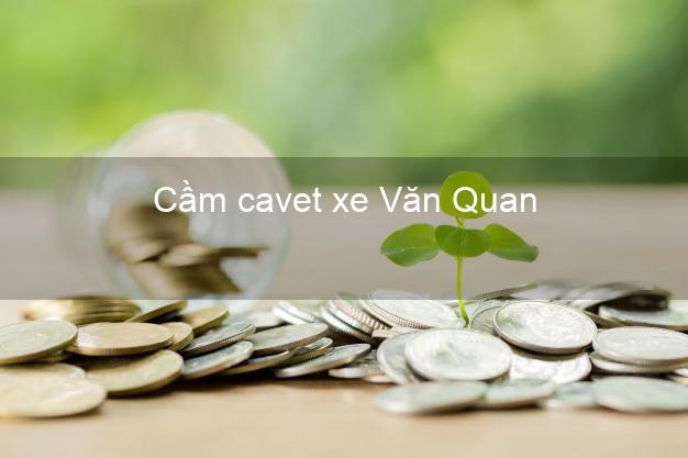 Cầm cavet xe Văn Quan Lạng Sơn