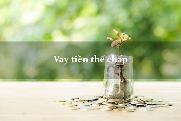 Vay tiền thế chấp dễ nhất