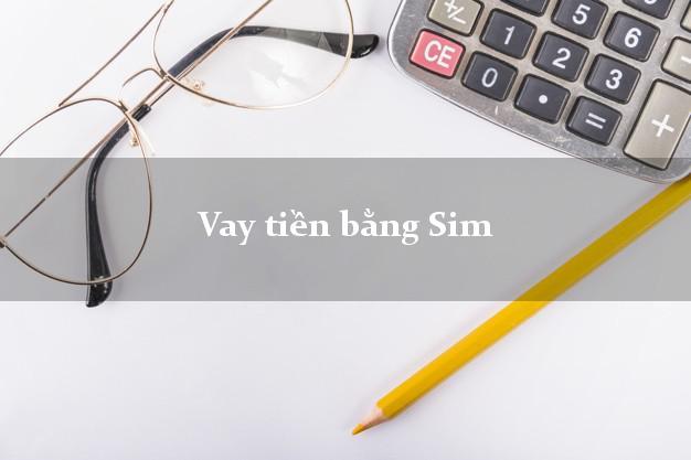 Vay tiền bằng Sim Chính Chủ