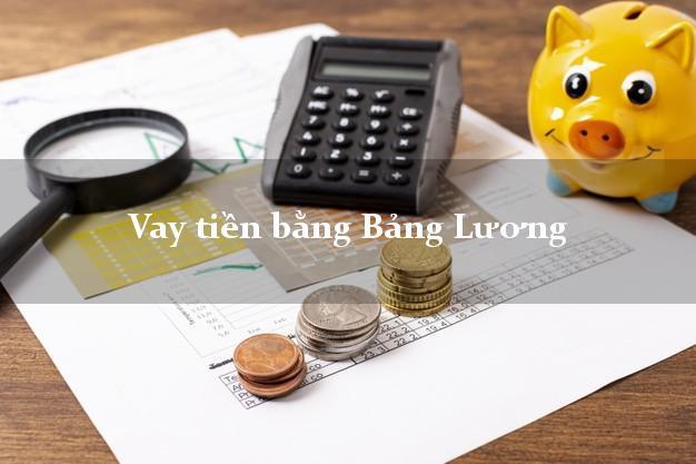 Vay tiền bằng Bảng Lương lãi suất thấp